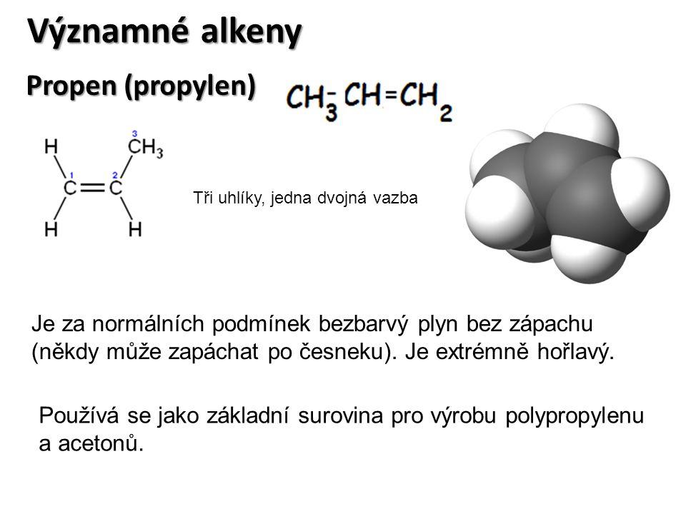 Významné alkeny Propen (propylen) Je za normálních podmínek bezbarvý plyn bez zápachu (někdy může zapáchat po česneku). Je extrémně hořlavý. Tři uhlík