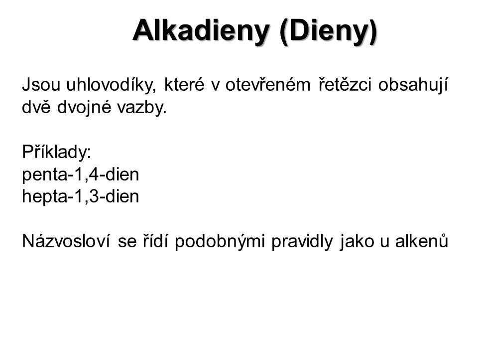Alkadieny (Dieny ) Jsou uhlovodíky, které v otevřeném řetězci obsahují dvě dvojné vazby. Příklady: penta-1,4-dien hepta-1,3-dien Názvosloví se řídí po