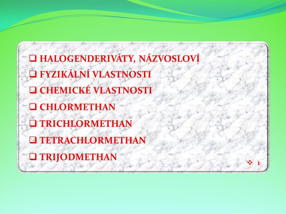 FFYZIKÁLNÍ VLASTNOSTI CCHEMICKÉ VLASTNOSTI CCHLORMETHAN TTRICHLORMETHAN TTETRACHLORMETHAN TTRIJODMETHAN HHALOGENDERIVÁTY, NÁZVOSLOVÍ 11