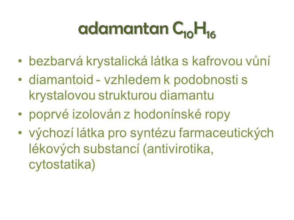 adamantan C 10 H 16 bezbarvá krystalická látka s kafrovou vůní diamantoid - vzhledem k podobnosti s krystalovou strukturou diamantu poprvé izolován z hodonínské ropy výchozí látka pro syntézu farmaceutických lékových substancí (antivirotika, cytostatika)