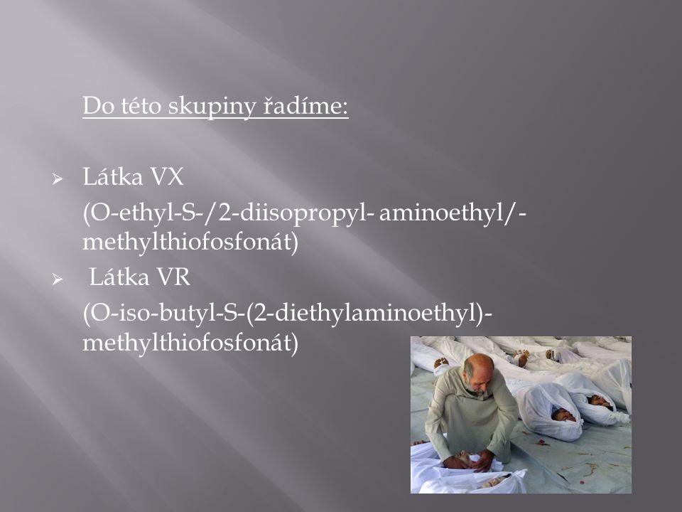 Do této skupiny řadíme:  Látka VX (O-ethyl-S-/2-diisopropyl- aminoethyl/- methylthiofosfonát)  Látka VR (O-iso-butyl-S-(2-diethylaminoethyl)- methyl
