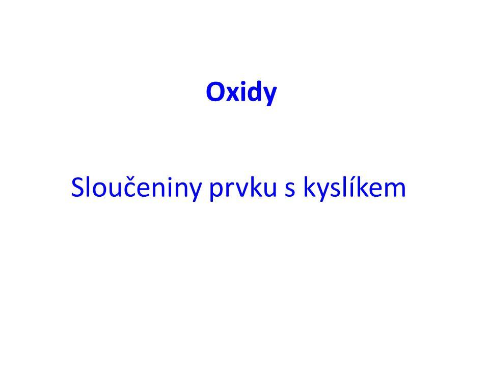 Oxidy Sloučeniny prvku s kyslíkem
