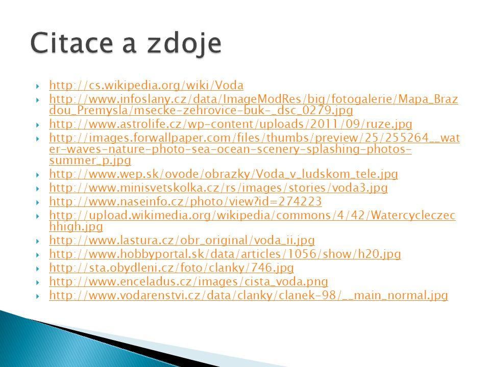  http://cs.wikipedia.org/wiki/Voda http://cs.wikipedia.org/wiki/Voda  http://www.infoslany.cz/data/ImageModRes/big/fotogalerie/Mapa_Braz dou_Premysl