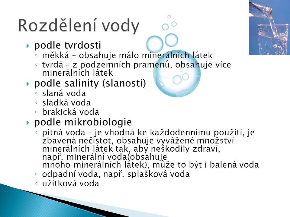 ppodle tvrdosti ◦m◦měkká – obsahuje málo minerálních látek ◦t◦tvrdá – z podzemních pramenů, obsahuje více minerálních látek ppodle salinity (slano
