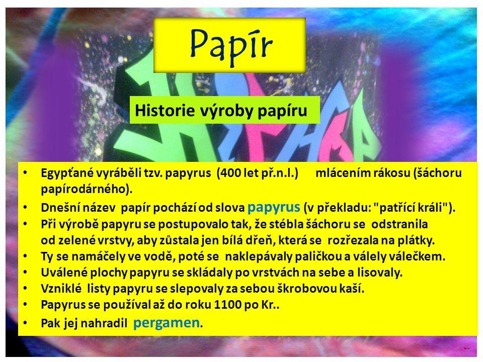 ©c.zuk Papír Egypťané vyráběli tzv. papyrus (400 let př.n.l.) mlácením rákosu (šáchoru papírodárného). Dnešní název papír pochází od slova papyrus (v