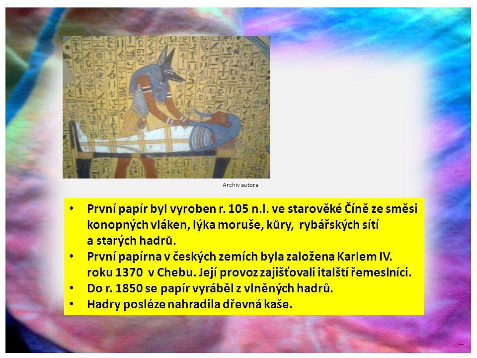 ©c.zuk První papír byl vyroben r. 105 n.l. ve starověké Číně ze směsi konopných vláken, lýka moruše, kůry, rybářských sítí a starých hadrů. První papí