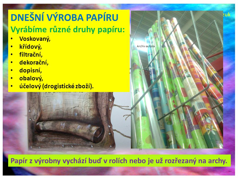©c.zuk Papír z výrobny vychází buď v rolích nebo je už rozřezaný na archy. DNEŠNÍ VÝROBA PAPÍRU Vyrábíme různé druhy papíru: Voskovaný, křídový, filtr