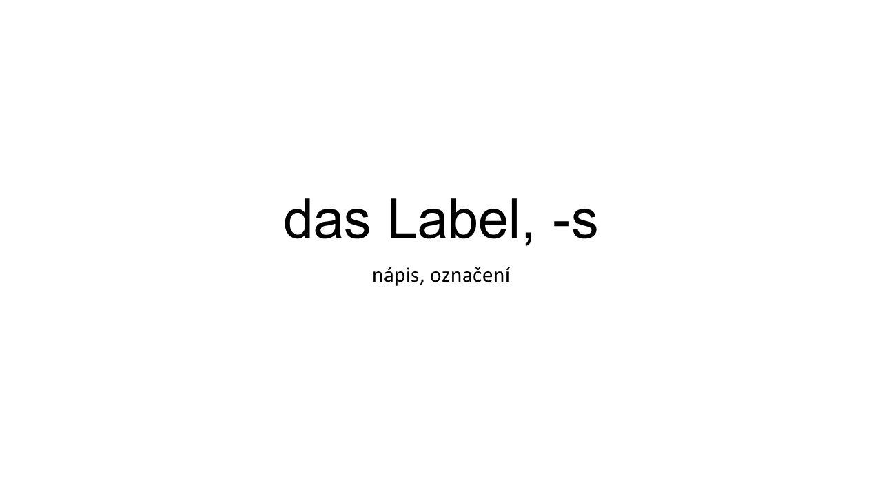 das Label, -s nápis, označení