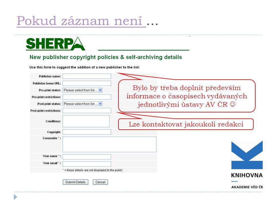 Pokud záznam není Pokud záznam není … Bylo by třeba doplnit především informace o časopisech vydávaných jednotlivými ústavy AV ČR Lze kontaktovat jako