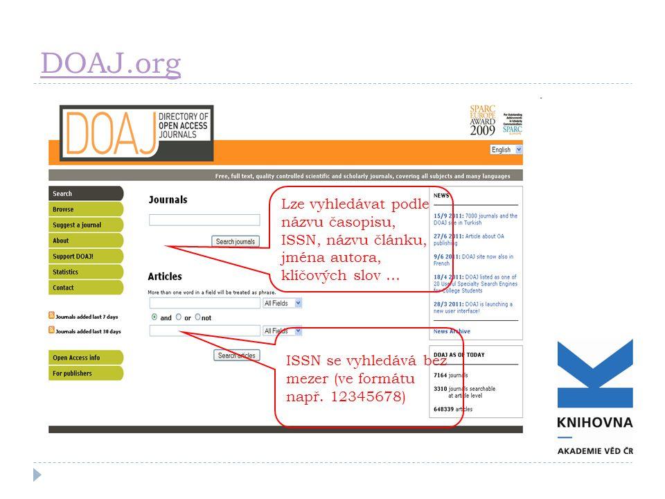 DOAJ.org ISSN se vyhledává bez mezer (ve formátu např. 12345678) Lze vyhledávat podle názvu časopisu, ISSN, názvu článku, jména autora, klíčových slov