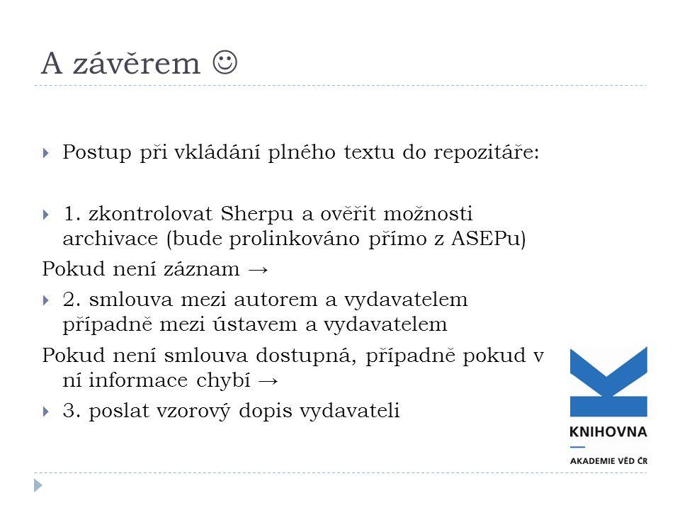A závěrem  Postup při vkládání plného textu do repozitáře:  1. zkontrolovat Sherpu a ověřit možnosti archivace (bude prolinkováno přímo z ASEPu) Pok