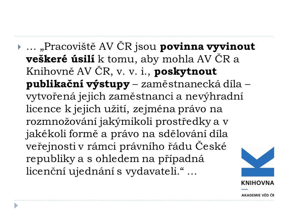 """ … """"Pracoviště AV ČR jsou povinna vyvinout veškeré úsilí k tomu, aby mohla AV ČR a Knihovně AV ČR, v. v. i., poskytnout publikační výstupy – zaměstna"""