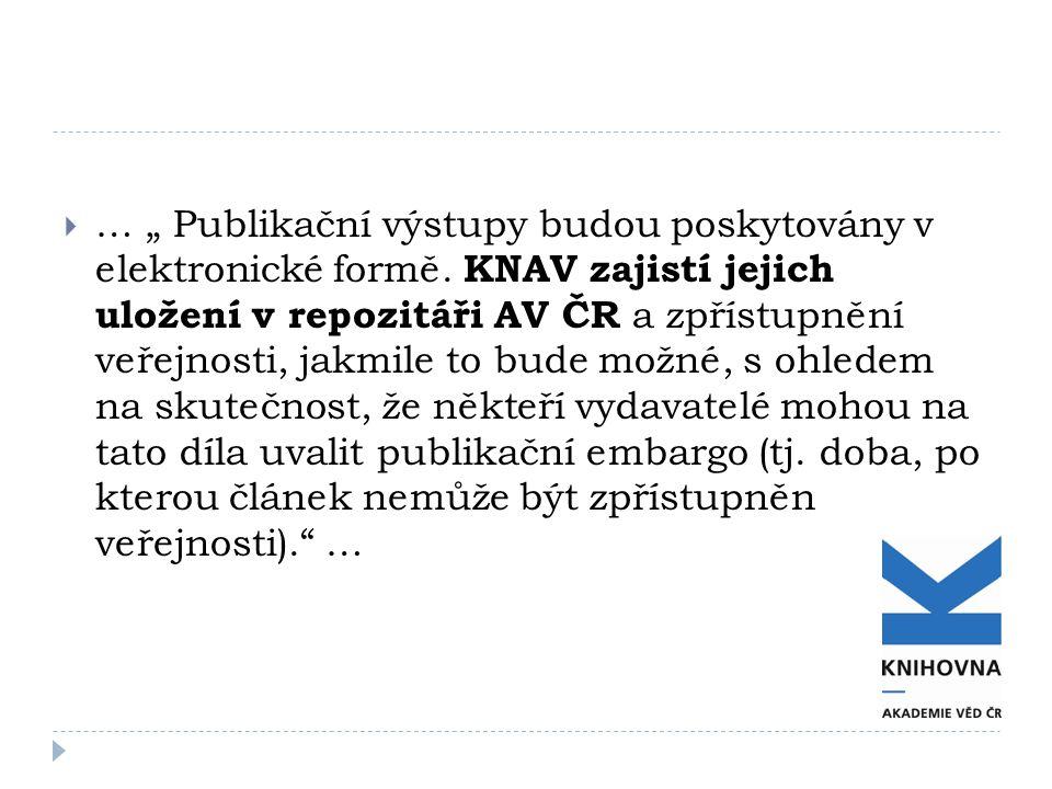 """ … """" Publikační výstupy budou poskytovány v elektronické formě. KNAV zajistí jejich uložení v repozitáři AV ČR a zpřístupnění veřejnosti, jakmile to"""