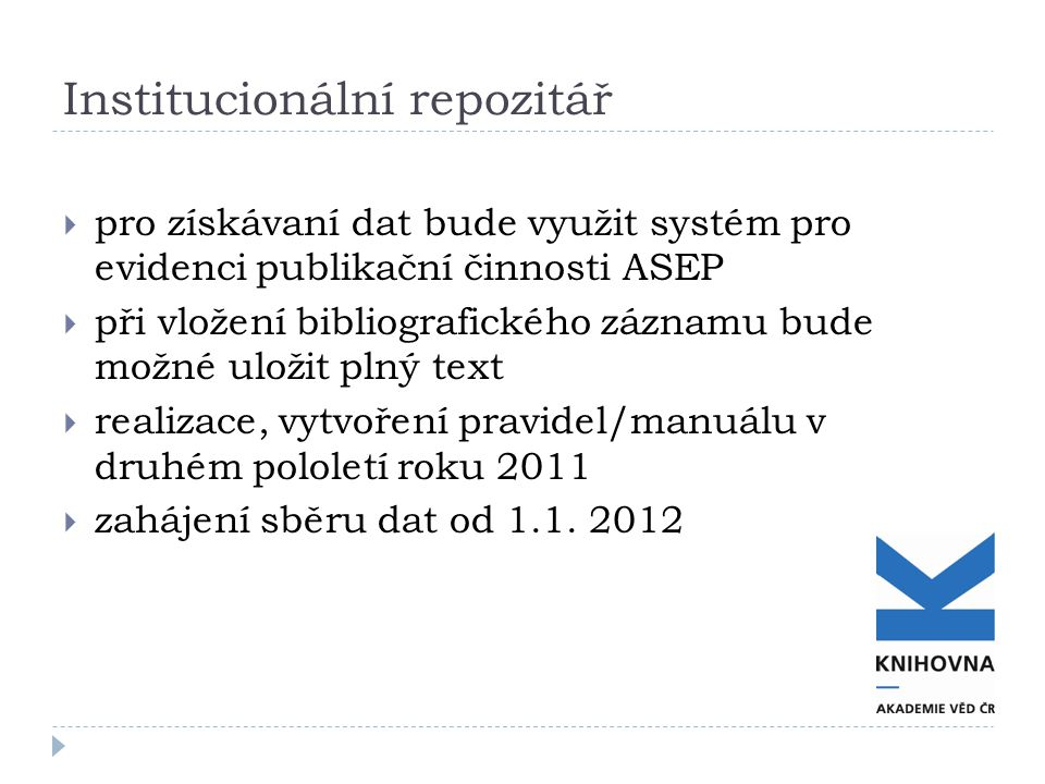 Institucionální repozitář  pro získávaní dat bude využit systém pro evidenci publikační činnosti ASEP  při vložení bibliografického záznamu bude mož