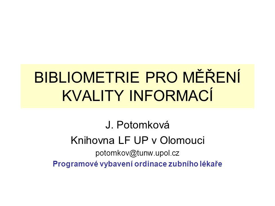 BIBLIOMETRIE PRO MĚŘENÍ KVALITY INFORMACÍ J. Potomková Knihovna LF UP v Olomouci potomkov@tunw.upol.cz Programové vybavení ordinace zubního lékaře