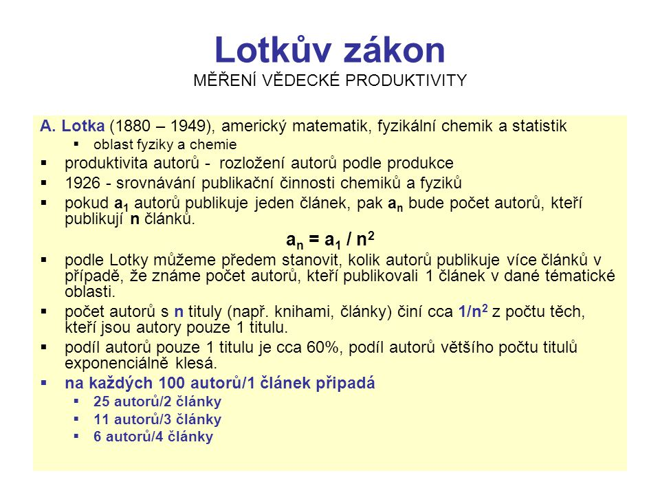 Lotkův zákon MĚŘENÍ VĚDECKÉ PRODUKTIVITY A. Lotka (1880 – 1949), americký matematik, fyzikální chemik a statistik  oblast fyziky a chemie  produktiv
