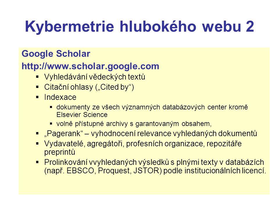 """Kybermetrie hlubokého webu 2 Google Scholar http://www.scholar.google.com  Vyhledávání vědeckých textů  Citační ohlasy (""""Cited by"""")  Indexace  dok"""