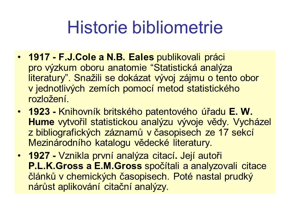 """Historie bibliometrie 1917 - F.J.Cole a N.B. Eales publikovali práci pro výzkum oboru anatomie """"Statistická analýza literatury"""". Snažili se dokázat vý"""