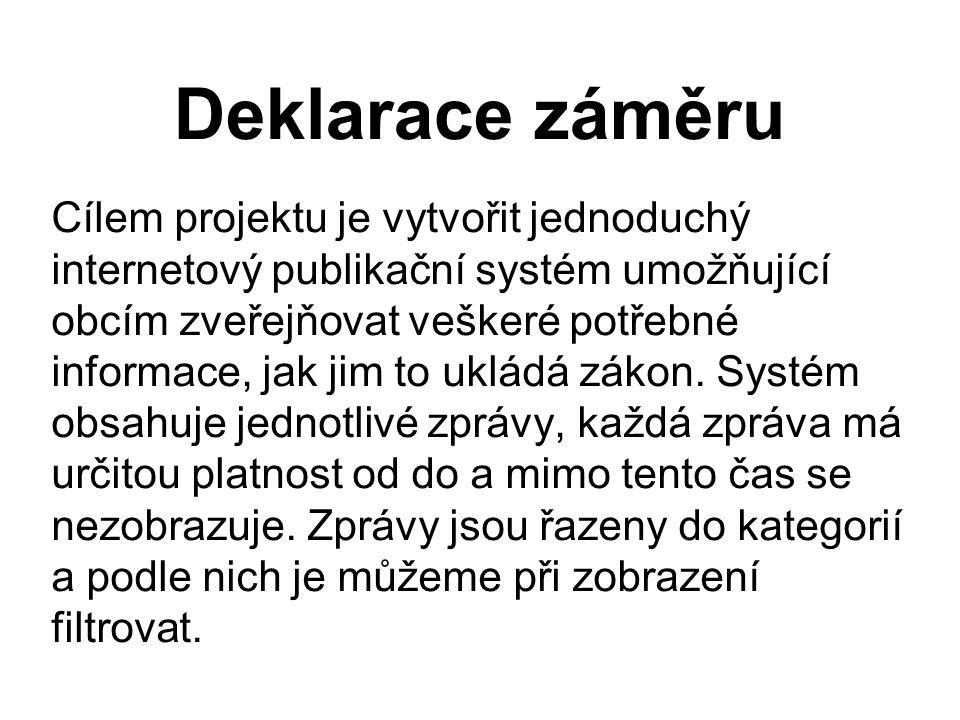 Deklarace záměru Cílem projektu je vytvořit jednoduchý internetový publikační systém umožňující obcím zveřejňovat veškeré potřebné informace, jak jim to ukládá zákon.