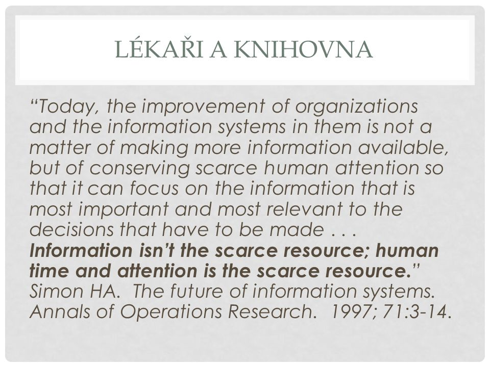 "LÉKAŘI A KNIHOVNA ""Today, the improvement of organizations and the information systems in them is not a matter of making more information available, b"