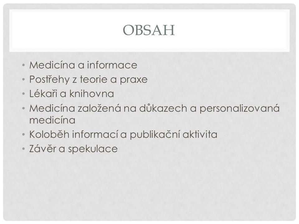 OBSAH Medicína a informace Postřehy z teorie a praxe Lékaři a knihovna Medicína založená na důkazech a personalizovaná medicína Koloběh informací a publikační aktivita Závěr a spekulace