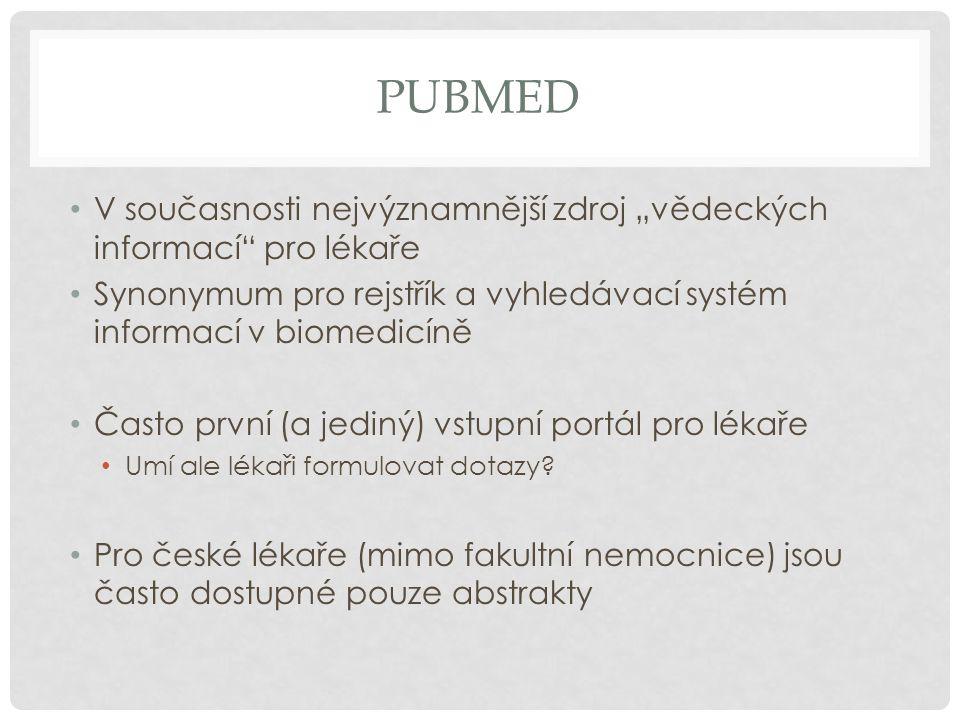 """PUBMED V současnosti nejvýznamnější zdroj """"vědeckých informací pro lékaře Synonymum pro rejstřík a vyhledávací systém informací v biomedicíně Často první (a jediný) vstupní portál pro lékaře Umí ale lékaři formulovat dotazy."""