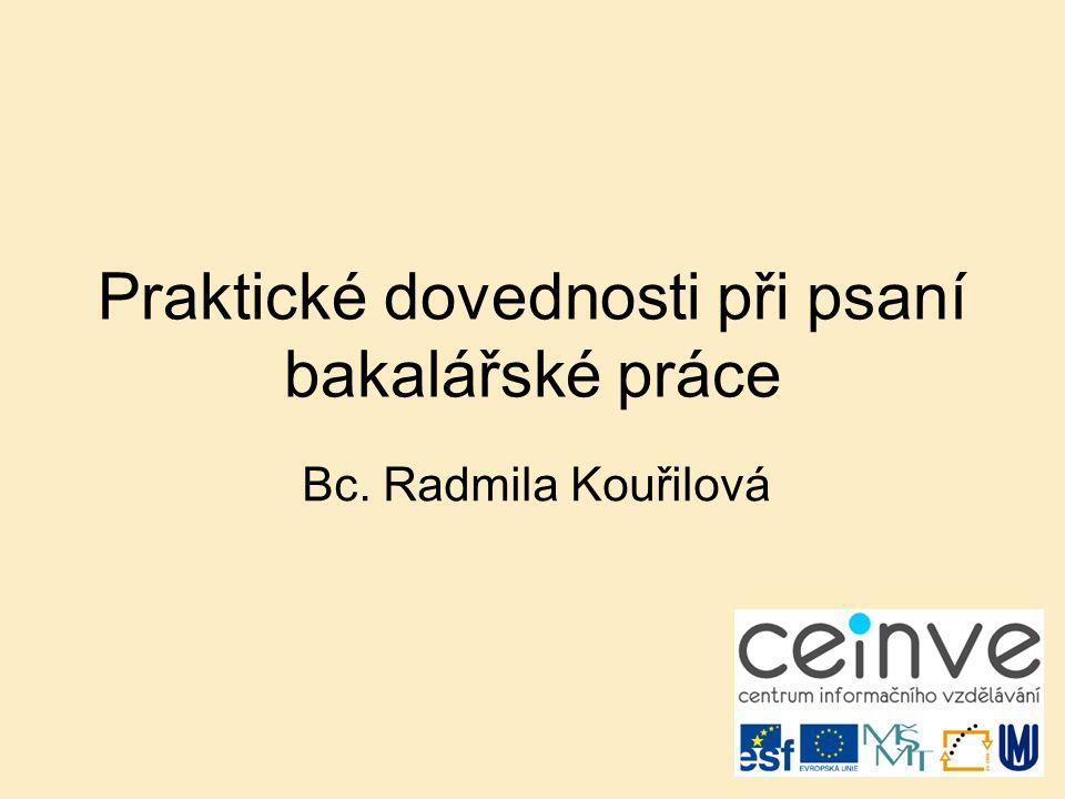 Praktické dovednosti při psaní bakalářské práce Bc. Radmila Kouřilová