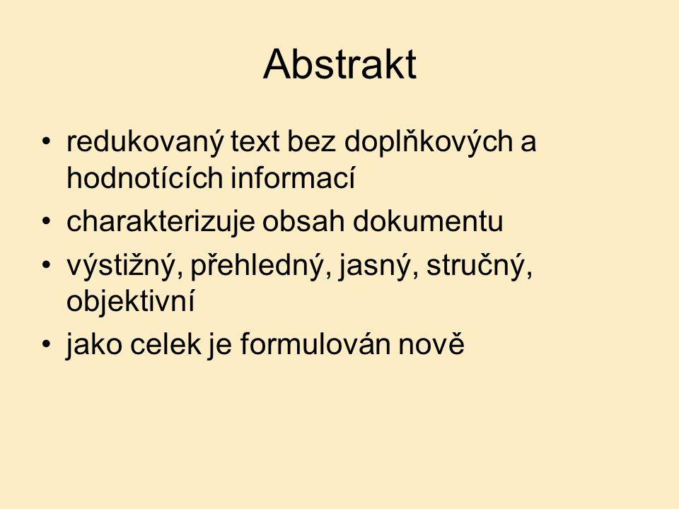 Abstrakt redukovaný text bez doplňkových a hodnotících informací charakterizuje obsah dokumentu výstižný, přehledný, jasný, stručný, objektivní jako celek je formulován nově