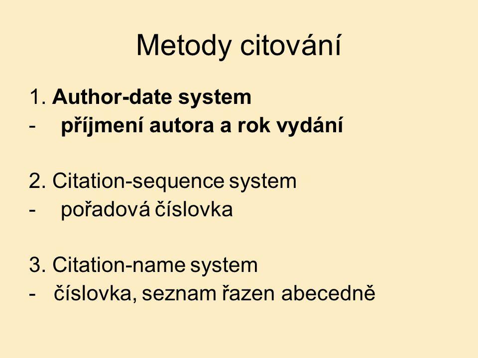Metody citování 1.Author-date system -příjmení autora a rok vydání 2.