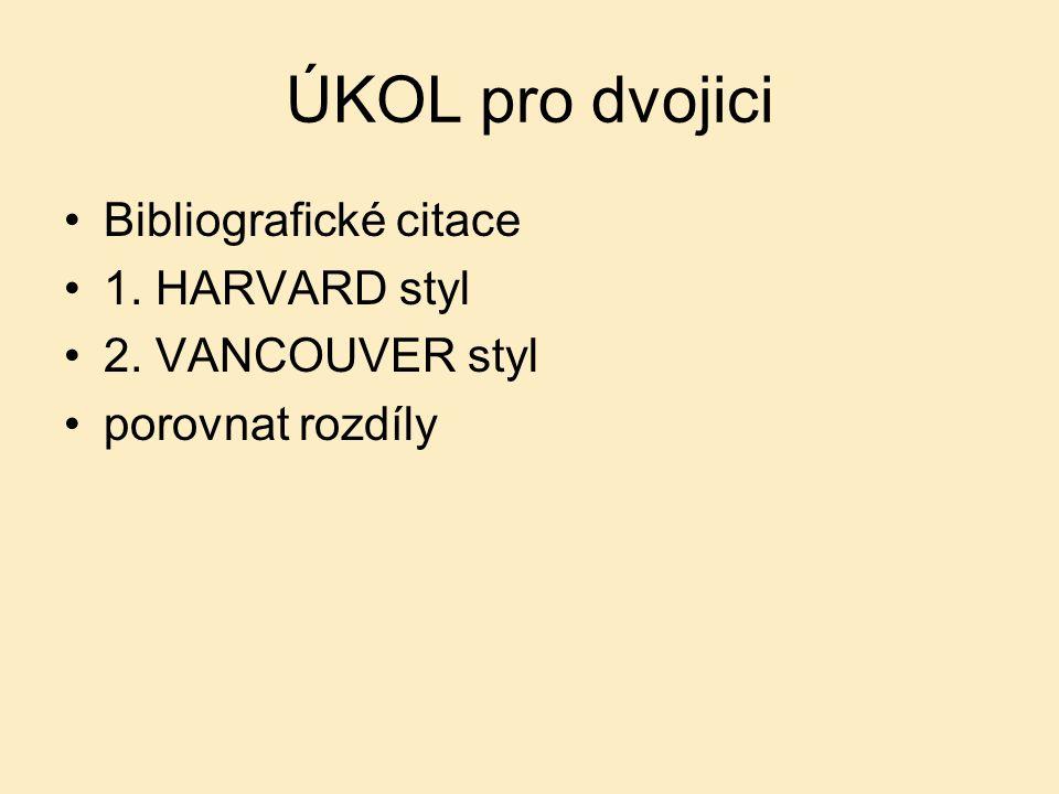ÚKOL pro dvojici Bibliografické citace 1. HARVARD styl 2. VANCOUVER styl porovnat rozdíly