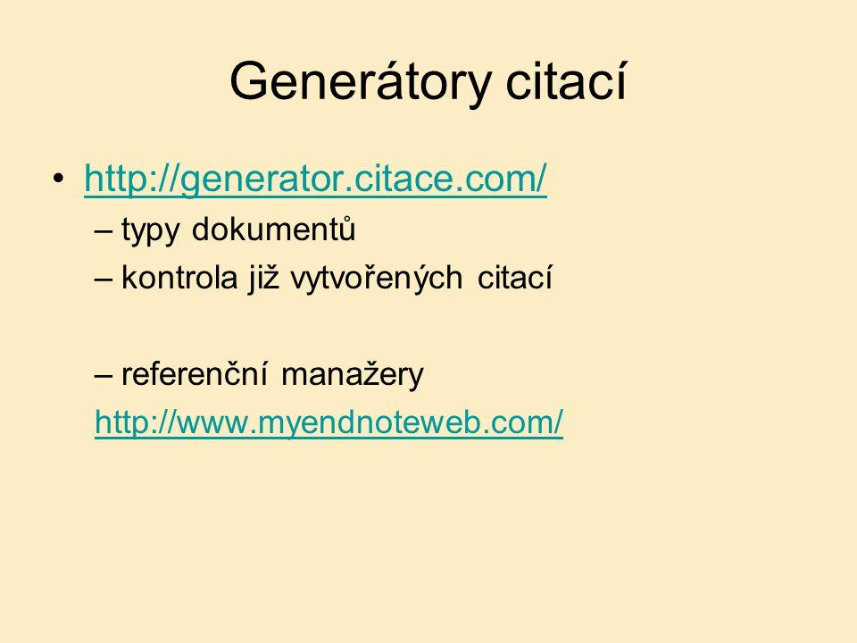 Generátory citací http://generator.citace.com/ –typy dokumentů –kontrola již vytvořených citací –referenční manažery http://www.myendnoteweb.com/