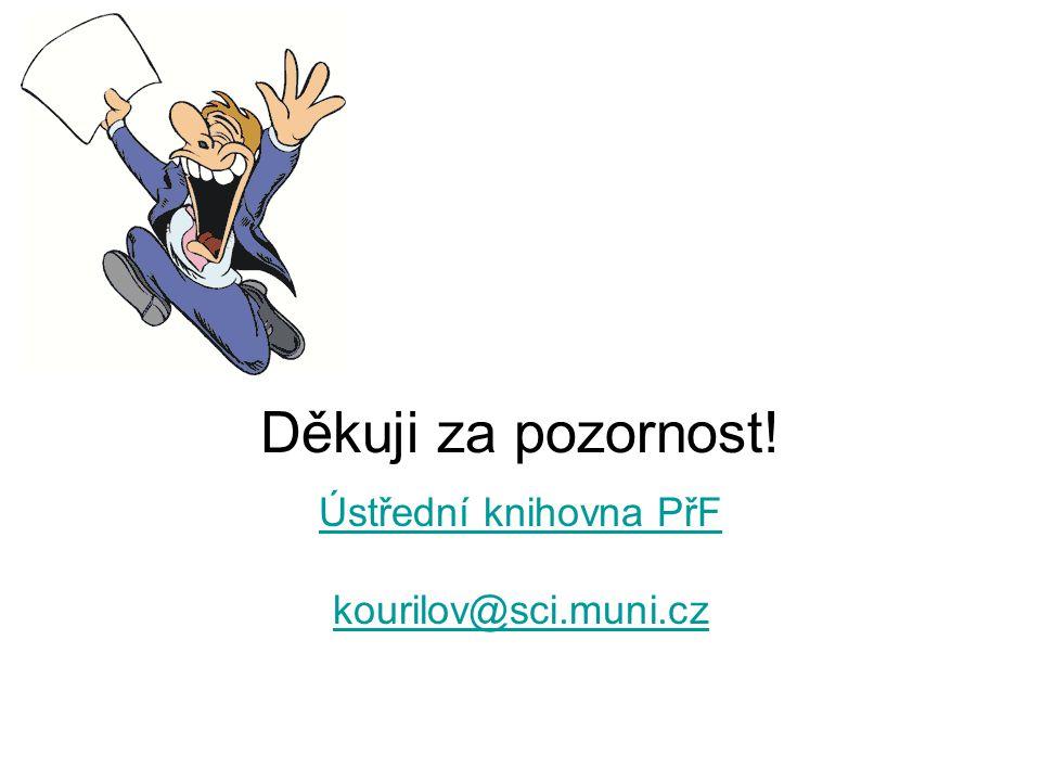 Děkuji za pozornost! Ústřední knihovna PřF kourilov@sci.muni.cz