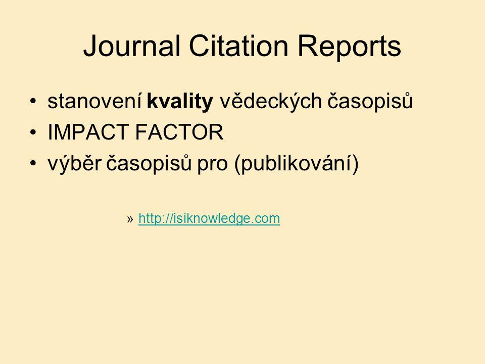 Journal Citation Reports stanovení kvality vědeckých časopisů IMPACT FACTOR výběr časopisů pro (publikování) »http://isiknowledge.comhttp://isiknowledge.com