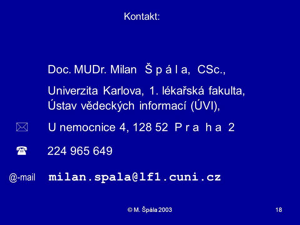 © M. Špála 200318 Kontakt: Doc. MUDr. Milan Š p á l a, CSc., Univerzita Karlova, 1.