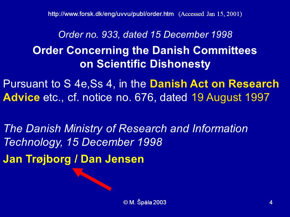4 http://www.forsk.dk/eng/uvvu/publ/order.htm (Accessed Jan 15, 2001) Order no. 933, dated 15 December 1998 Order Concerning the Danish Committees on