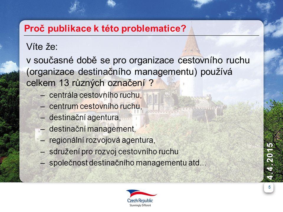 5 4.4.2015 Víte že: v současné době se pro organizace cestovního ruchu (organizace destinačního managementu) používá celkem 13 různých označení .