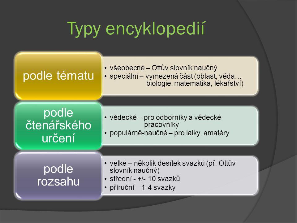Typy encyklopedií všeobecné – Ottův slovník naučný speciální – vymezená část (oblast, věda… biologie, matematika, lékařství) podle tématu vědecké – pr