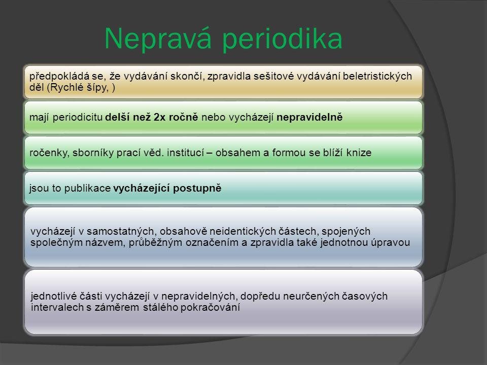 Nepravá periodika předpokládá se, že vydávání skončí, zpravidla sešitové vydávání beletristických děl (Rychlé šípy, ) mají periodicitu delší než 2x ro