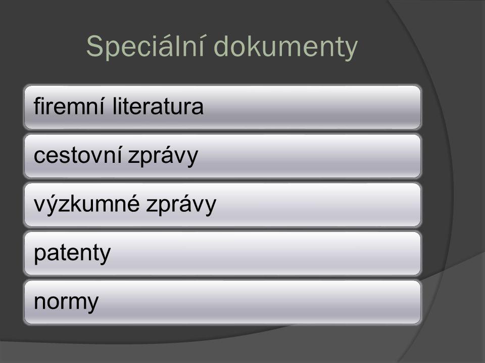 Speciální dokumenty firemní literaturacestovní zprávyvýzkumné zprávypatentynormy