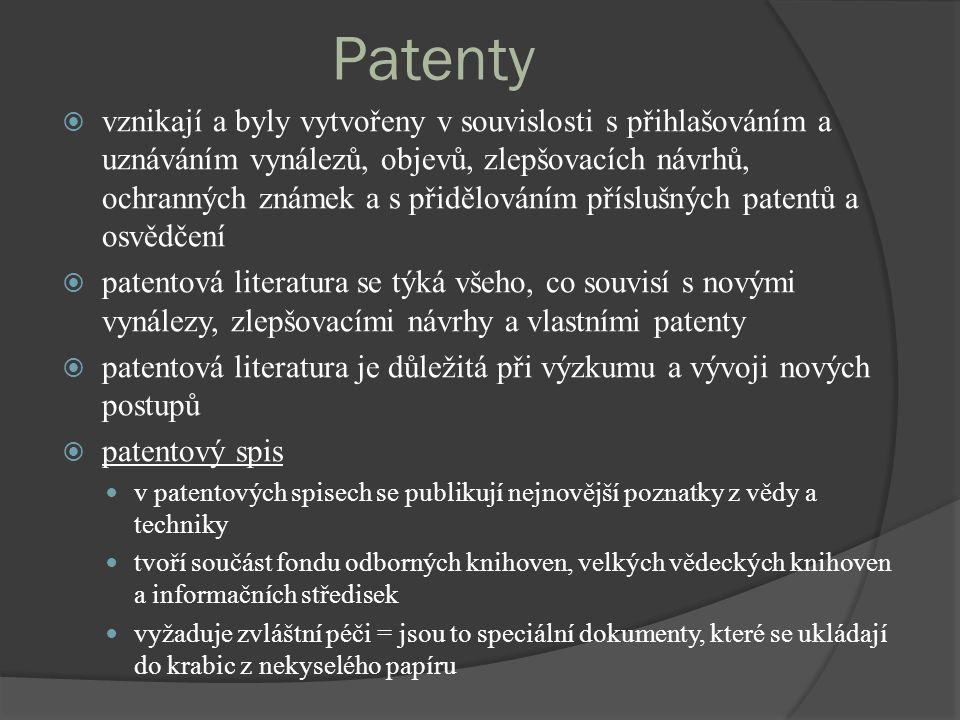 Patenty  vznikají a byly vytvořeny v souvislosti s přihlašováním a uznáváním vynálezů, objevů, zlepšovacích návrhů, ochranných známek a s přidělováním příslušných patentů a osvědčení  patentová literatura se týká všeho, co souvisí s novými vynálezy, zlepšovacími návrhy a vlastními patenty  patentová literatura je důležitá při výzkumu a vývoji nových postupů  patentový spis v patentových spisech se publikují nejnovější poznatky z vědy a techniky tvoří součást fondu odborných knihoven, velkých vědeckých knihoven a informačních středisek vyžaduje zvláštní péči = jsou to speciální dokumenty, které se ukládají do krabic z nekyselého papíru