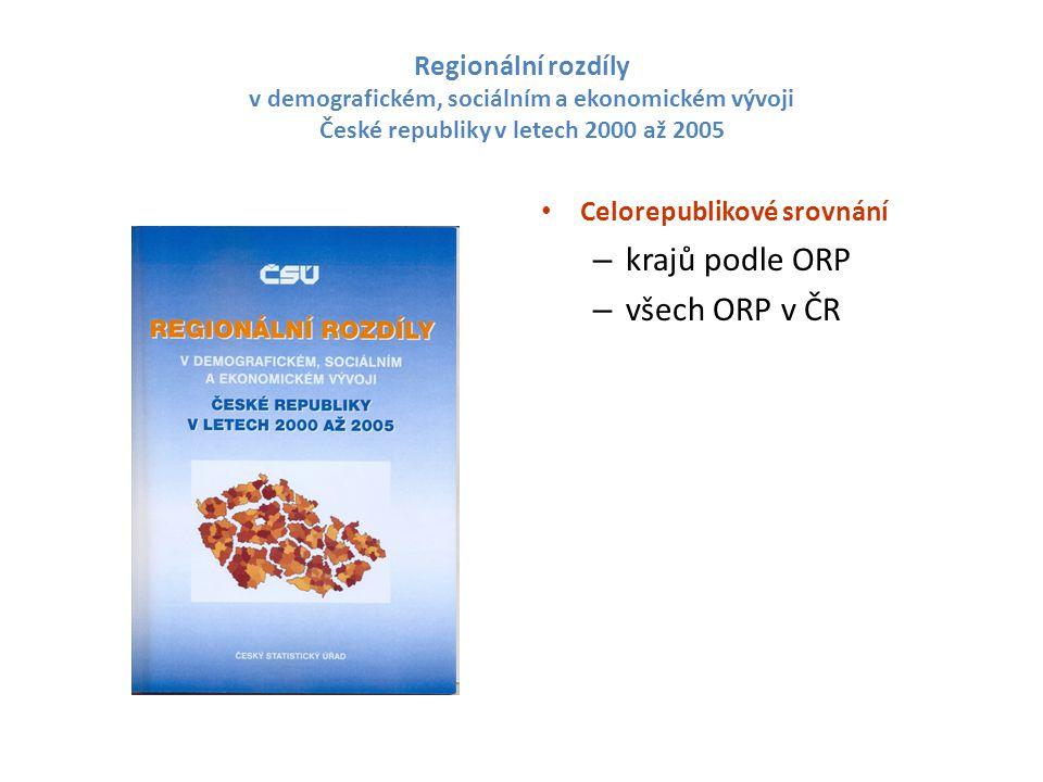Regionální rozdíly v demografickém, sociálním a ekonomickém vývoji České republiky v letech 2000 až 2005 Celorepublikové srovnání – krajů podle ORP – všech ORP v ČR