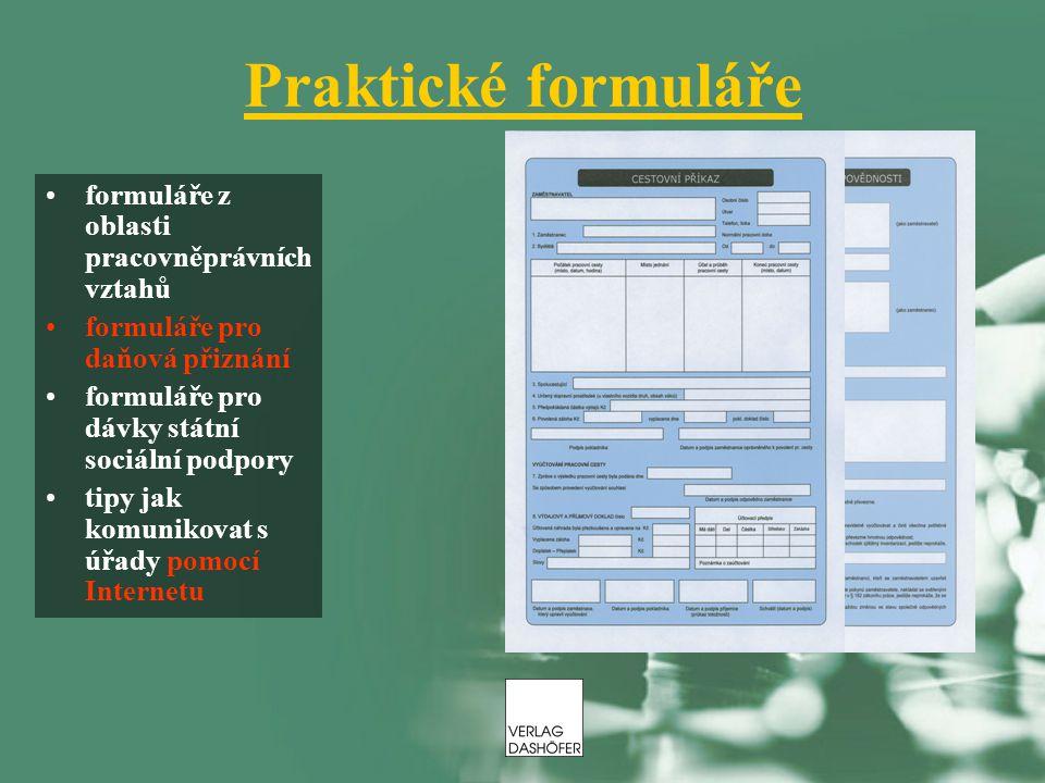 Praktické formuláře formuláře z oblasti pracovněprávních vztahů formuláře pro daňová přiznání formuláře pro dávky státní sociální podpory tipy jak komunikovat s úřady pomocí Internetu