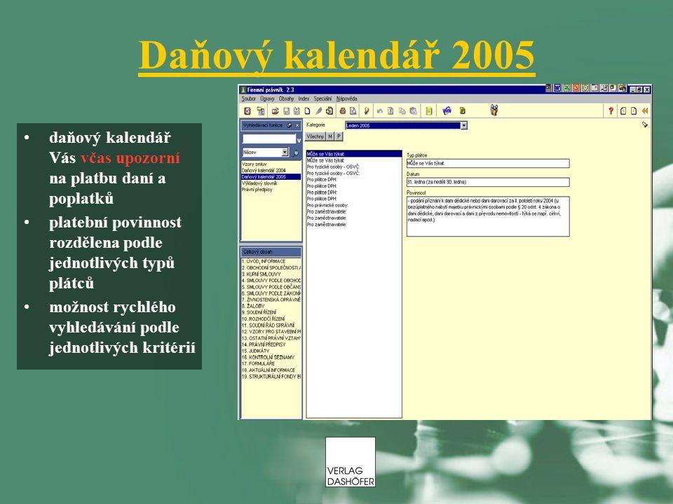 Daňový kalendář 2005 daňový kalendář Vás včas upozorní na platbu daní a poplatků platební povinnost rozdělena podle jednotlivých typů plátců možnost r