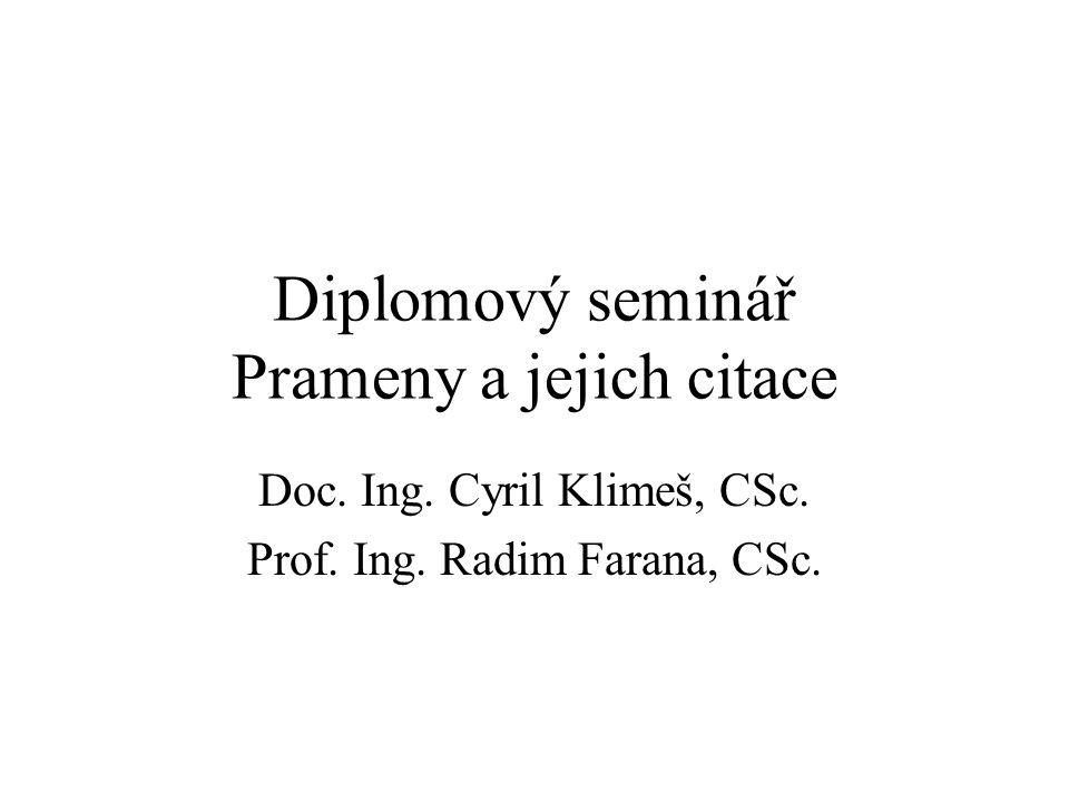 Diplomový seminář Prameny a jejich citace Doc. Ing. Cyril Klimeš, CSc. Prof. Ing. Radim Farana, CSc.