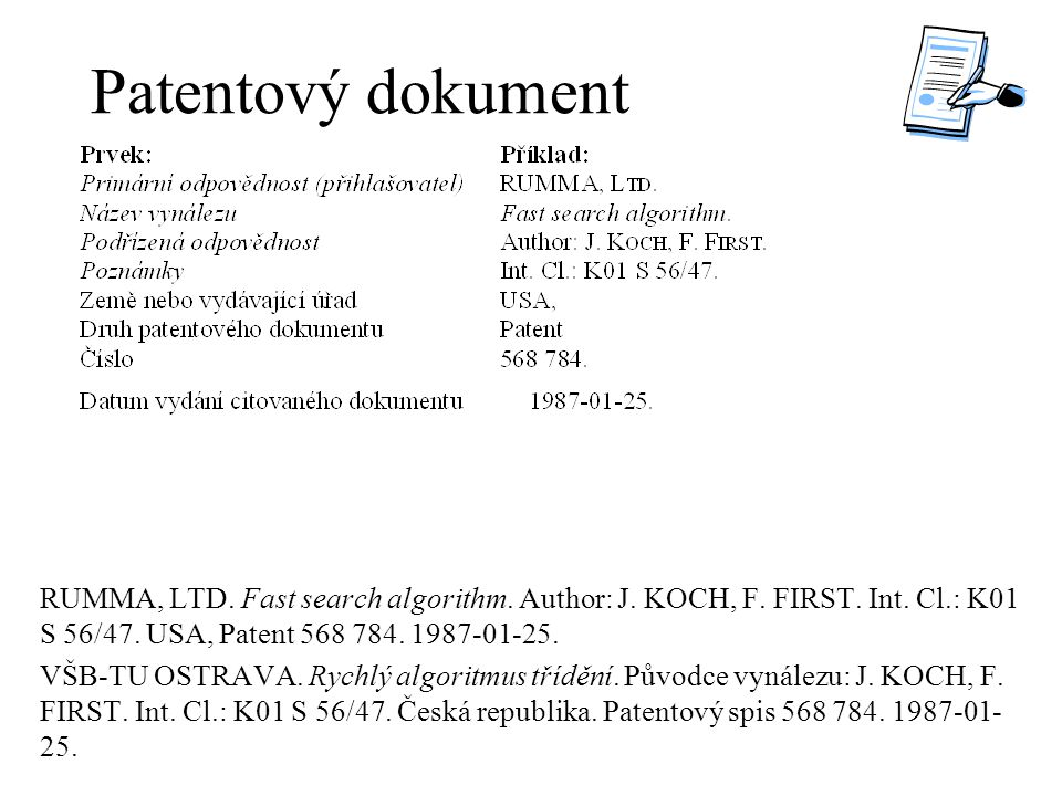 Patentový dokument RUMMA, LTD. Fast search algorithm. Author: J. KOCH, F. FIRST. Int. Cl.: K01 S 56/47. USA, Patent 568 784. 1987-01-25. VŠB-TU OSTRAV