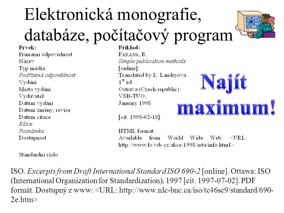 Elektronická monografie, databáze, počítačový program ISO. Excerpts from Draft International Standard ISO 690-2 [online]. Ottawa: ISO (International O