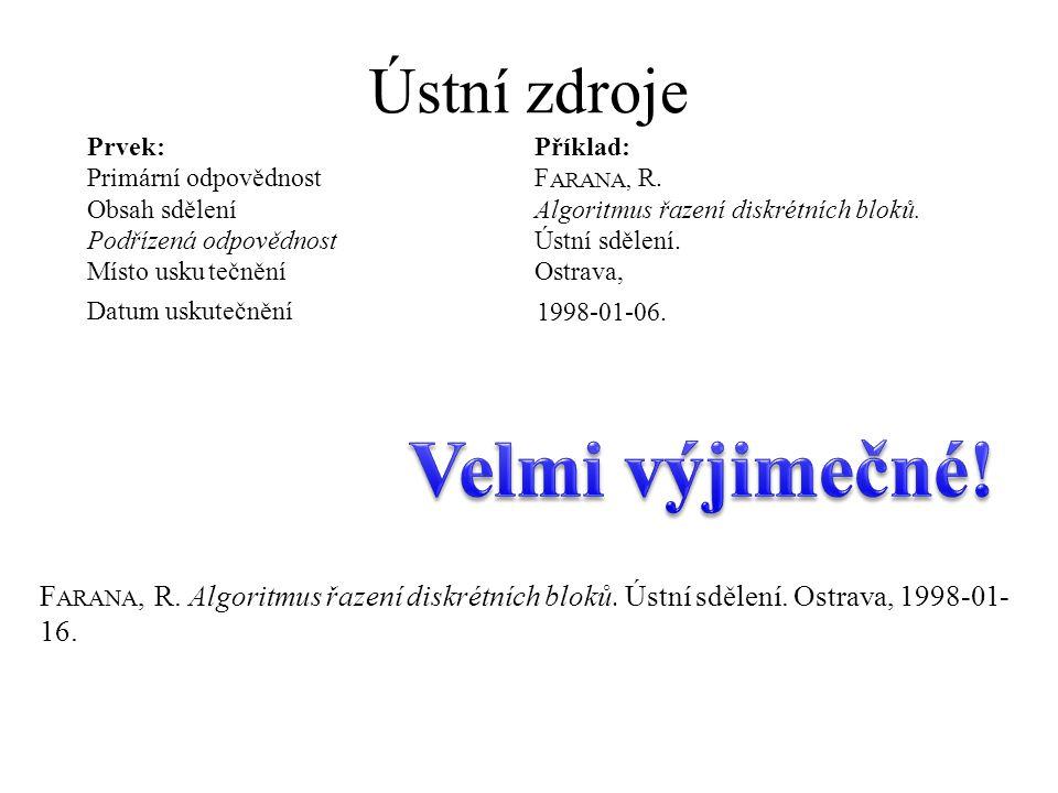 Ústní zdroje F ARANA, R. Algoritmus řazení diskrétních bloků. Ústní sdělení. Ostrava, 1998-01- 16. Prvek: Příklad: Primární odpovědnost F ARANA, R. Ob