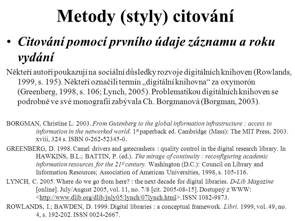 Metody (styly) citování Citování pomocí prvního údaje záznamu a roku vydání Někteří autoři poukazují na sociální důsledky rozvoje digitálních knihoven