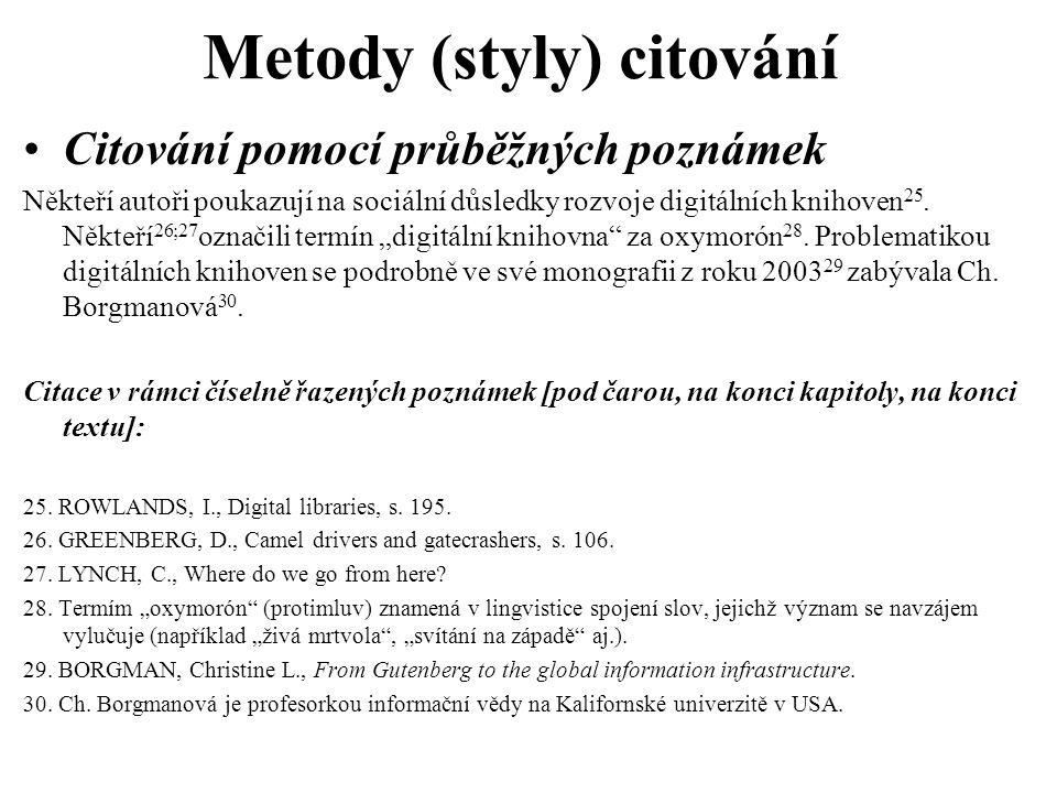Metody (styly) citování Citování pomocí číselných odkazů Někteří autoři poukazují na sociální důsledky rozvoje digitálních knihoven (9, s.