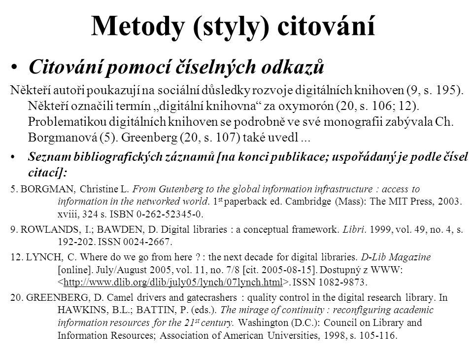 Metody (styly) citování Citování pomocí číselných odkazů Někteří autoři poukazují na sociální důsledky rozvoje digitálních knihoven (9, s. 195). Někte